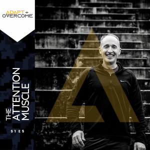 ATTENTION MUSCLE - Brian Nelson on Adapt + Overcome Podcast